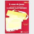 A vous de jouer – Cours d'initiation rapide et progressive à l'orgue électronique